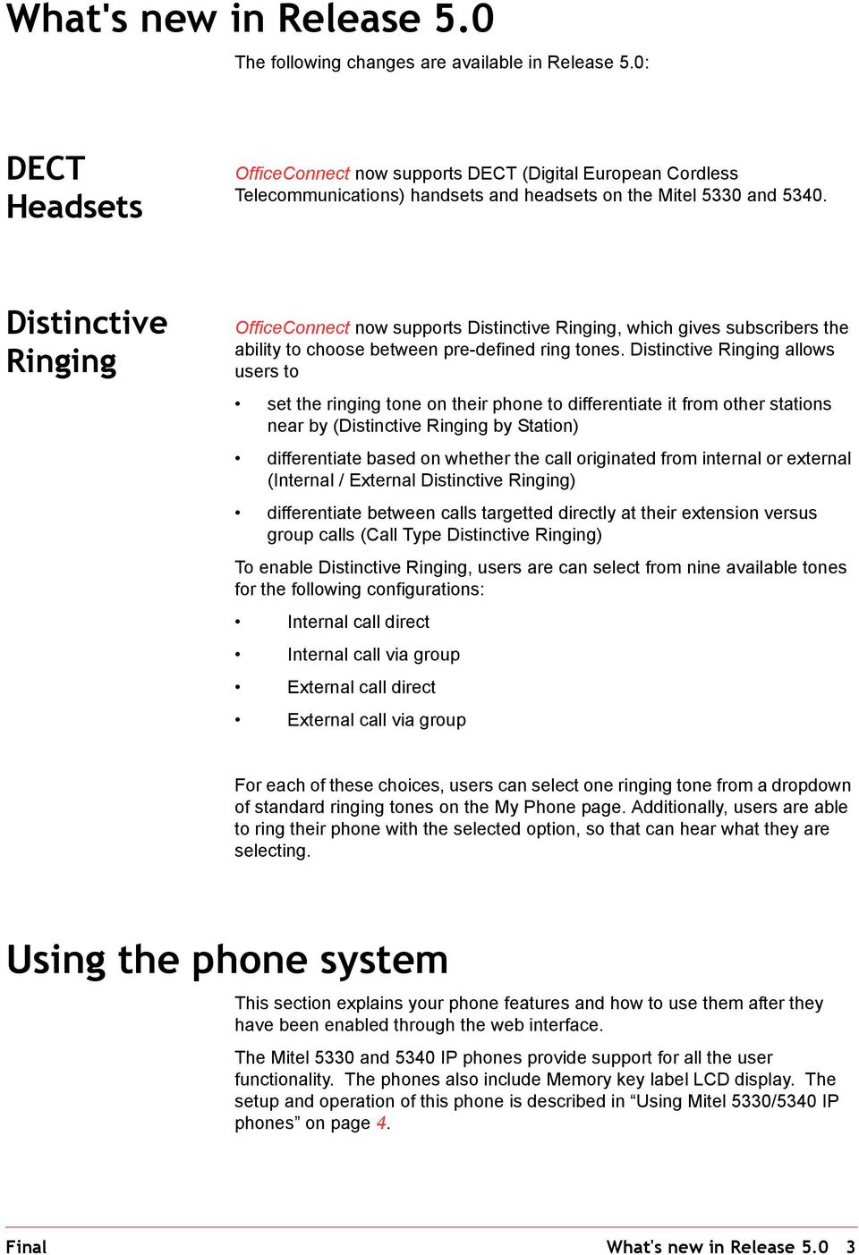 Distinctive Ringing OfficeConnect now supports Distinctive Ringing, which gives subscribers the ability to choose between pre-defined ring tones.