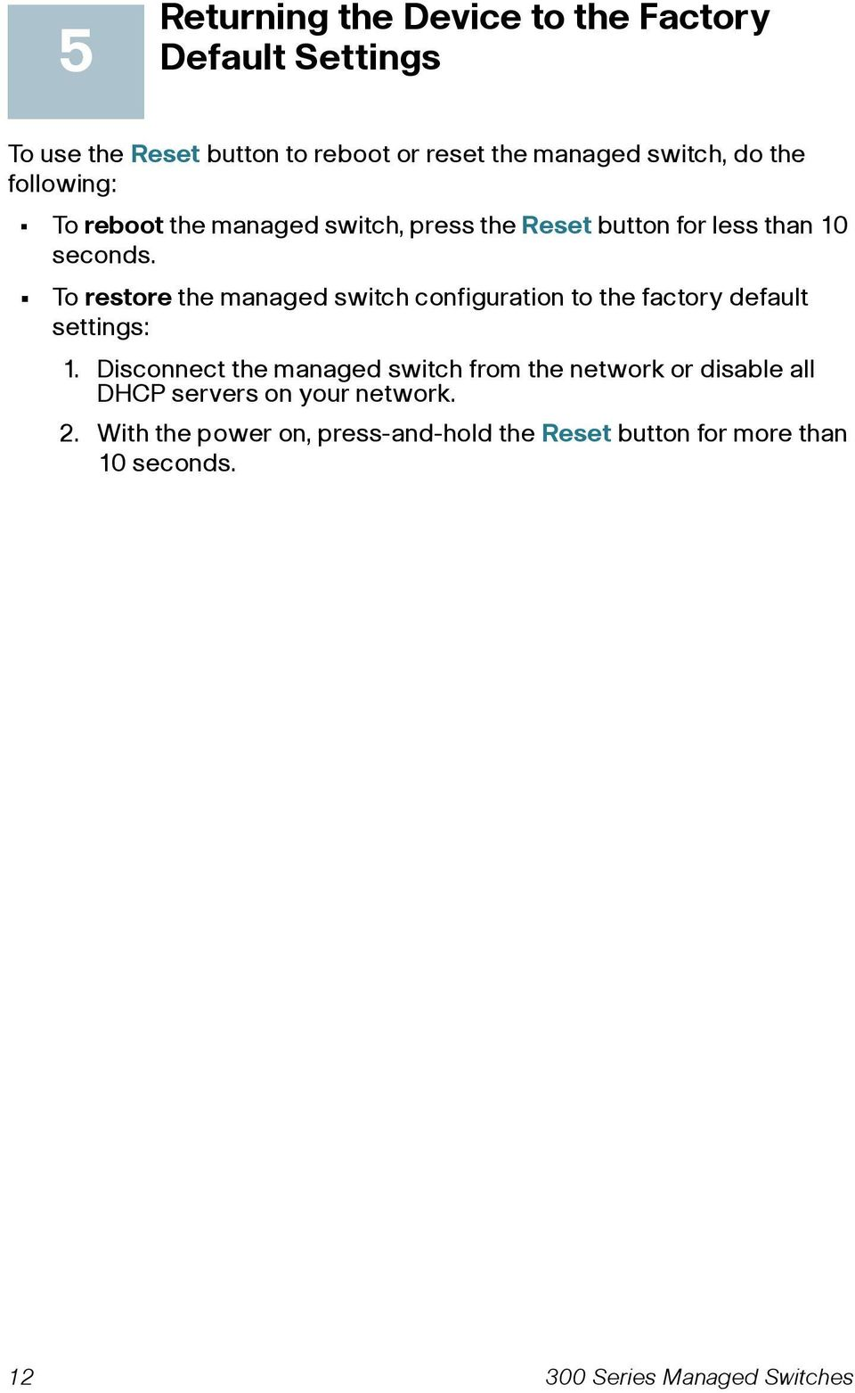 To restore the managed switch configuration to the factory default settings: 1.