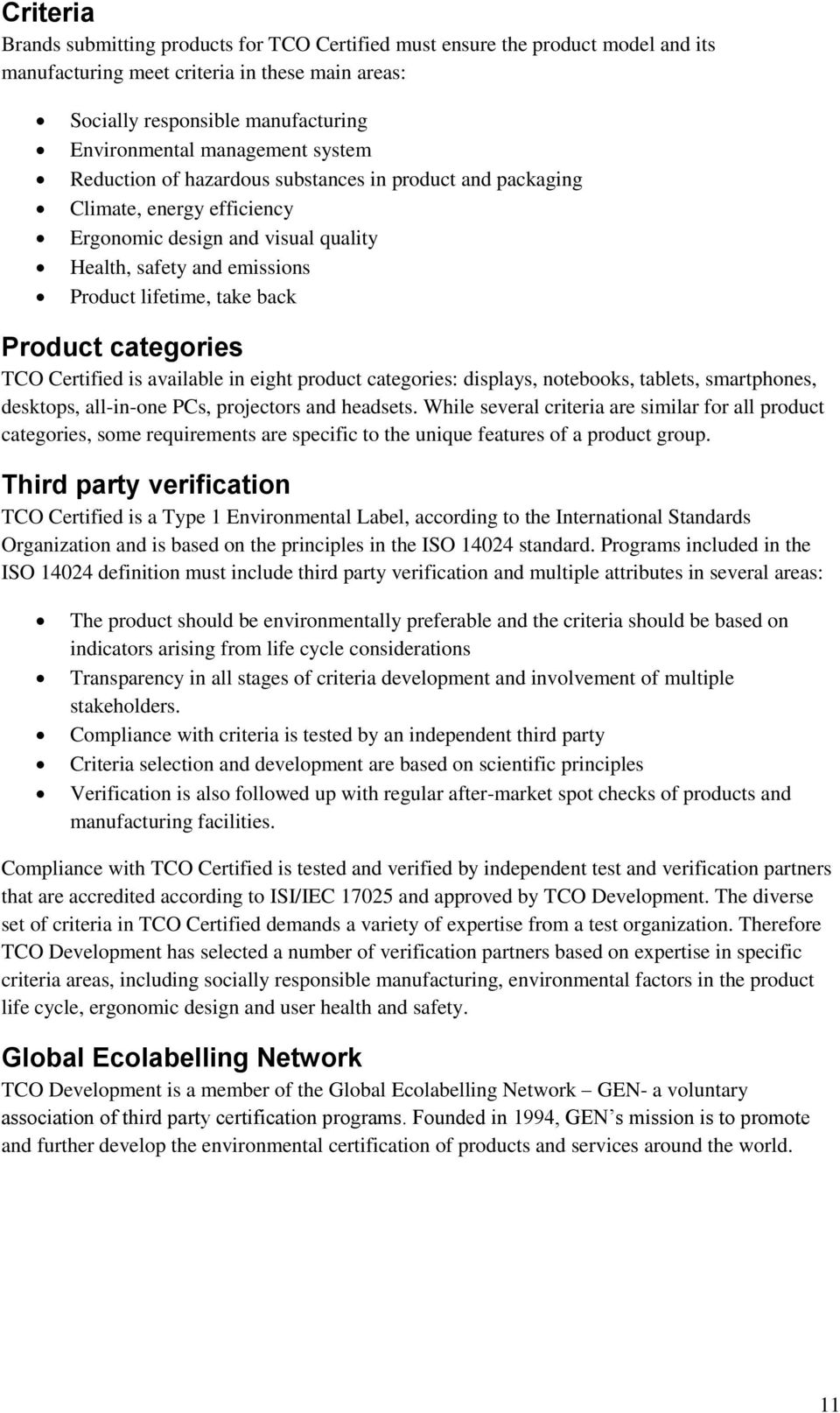 Product categories TCO Certified is available in eight product categories: displays, notebooks, tablets, smartphones, desktops, all-in-one PCs, projectors and headsets.