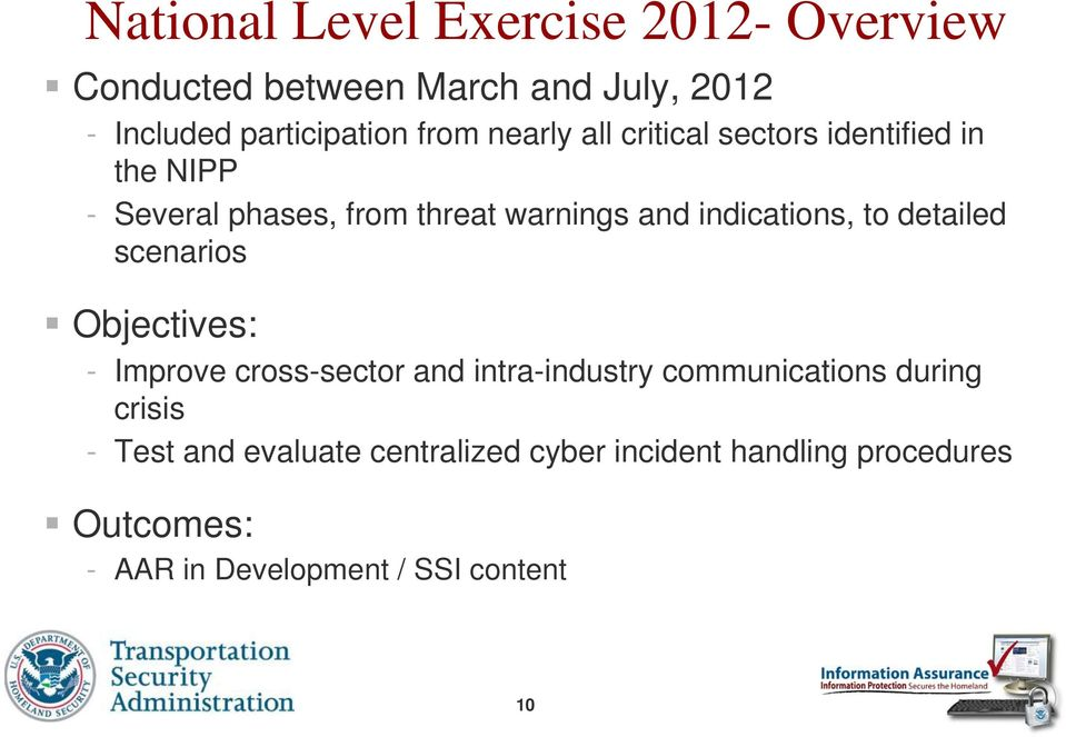 to detailed scenarios Objectives: - Improve cross-sector and intra-industry communications during crisis -