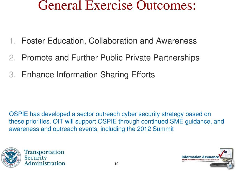 Enhance Information Sharing Efforts OSPIE has developed a sector outreach cyber security