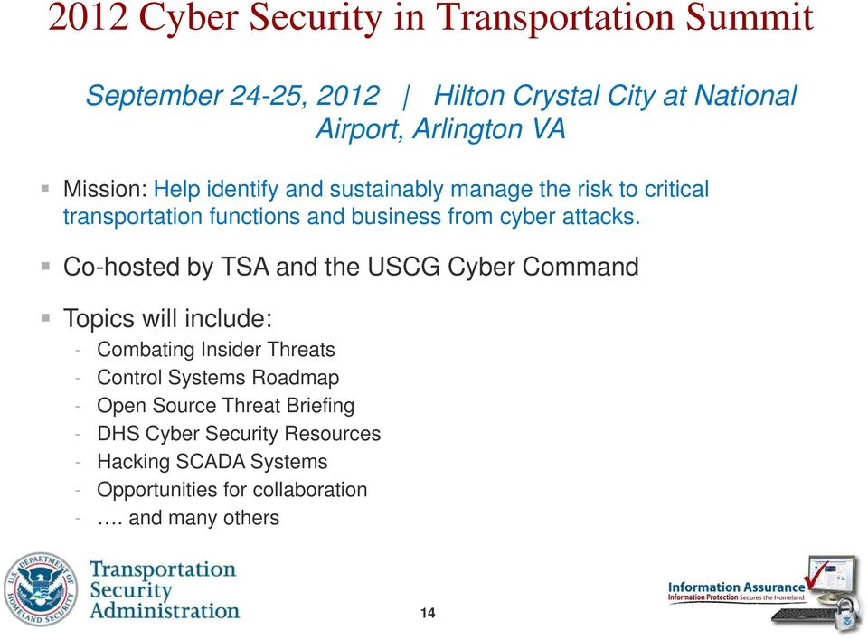Co-hosted by TSA and the USCG Cyber Command Topics will include: - Combating Insider Threats - Control Systems Roadmap - Open