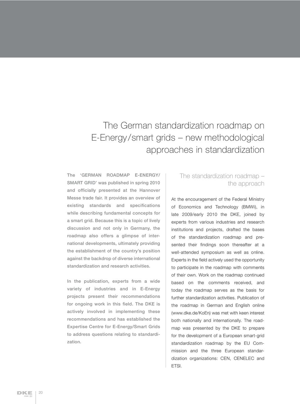 Because this is a topic of lively discussion and not only in Germany, the roadmap also offers a glimpse of international developments, ultimately providing the establishment of the country s position
