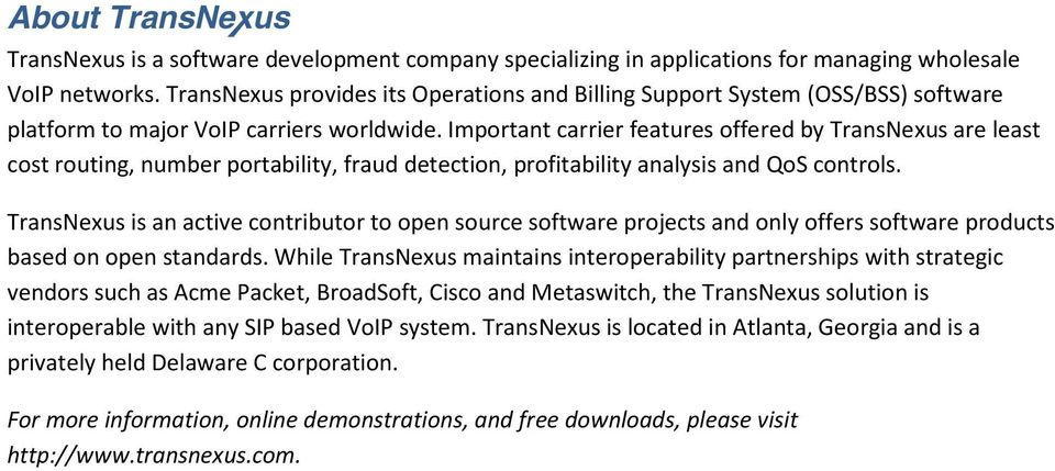 Important carrier features offered by TransNexus are least cost routing, number portability, fraud detection, profitability analysis and QoS controls.