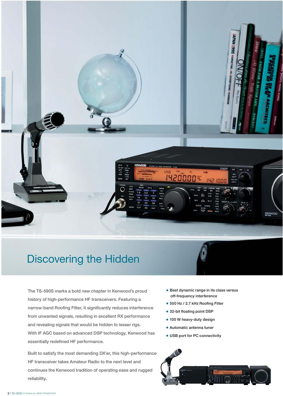 With IF based on advanced DSP technology, Kenwood has essentially redefined HF performance. Best dynamic range in its class versus off-frequency interference 500 Hz / 2.