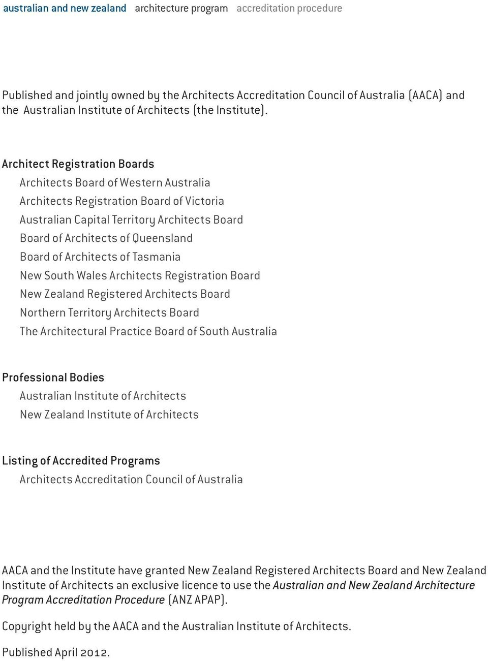 Architects of Tasmania New South Wales Architects Registration Board New Zealand Registered Architects Board Northern Territory Architects Board The Architectural Practice Board of South Australia