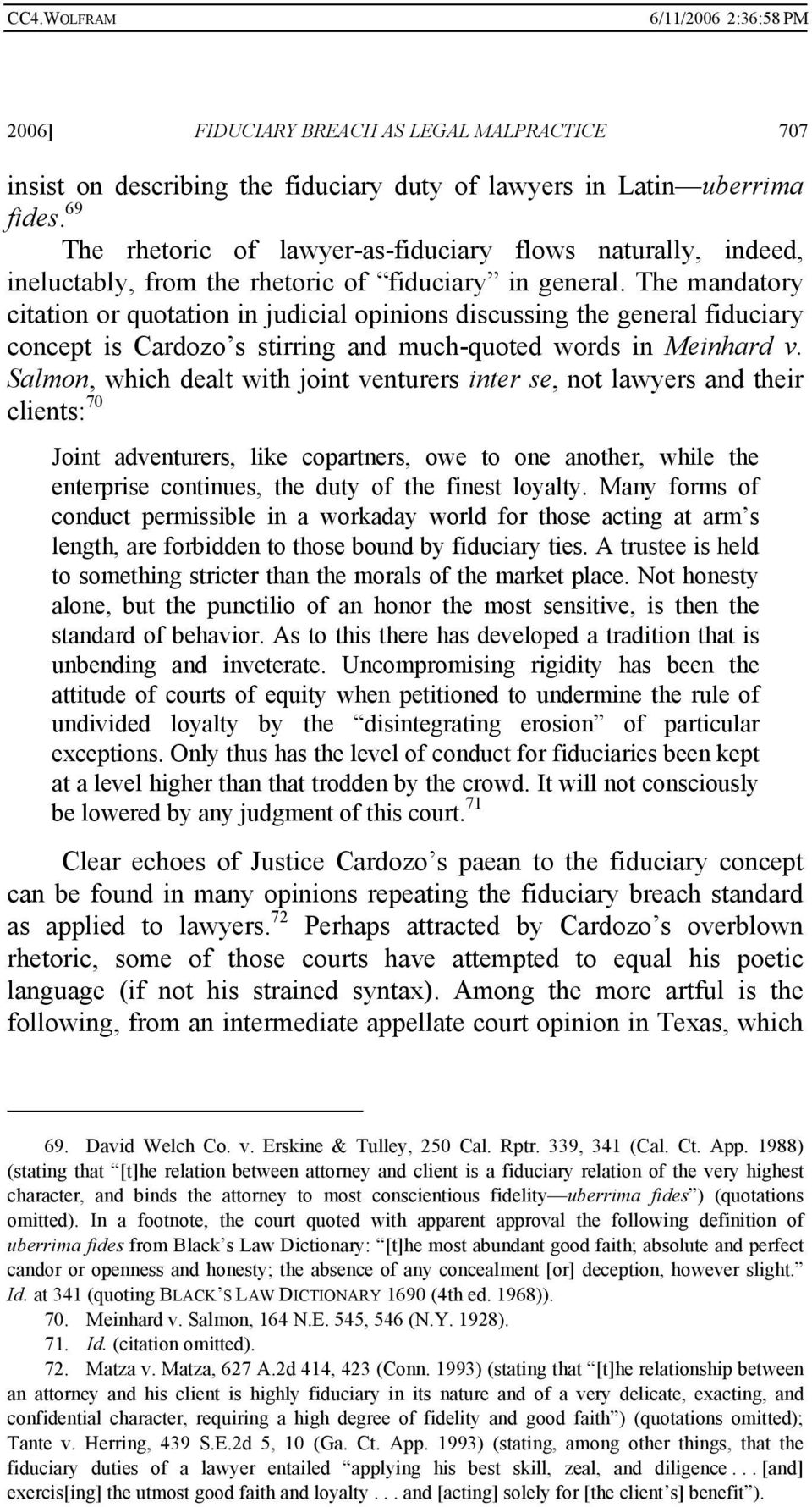 The mandatory citation or quotation in judicial opinions discussing the general fiduciary concept is Cardozo s stirring and much-quoted words in Meinhard v.
