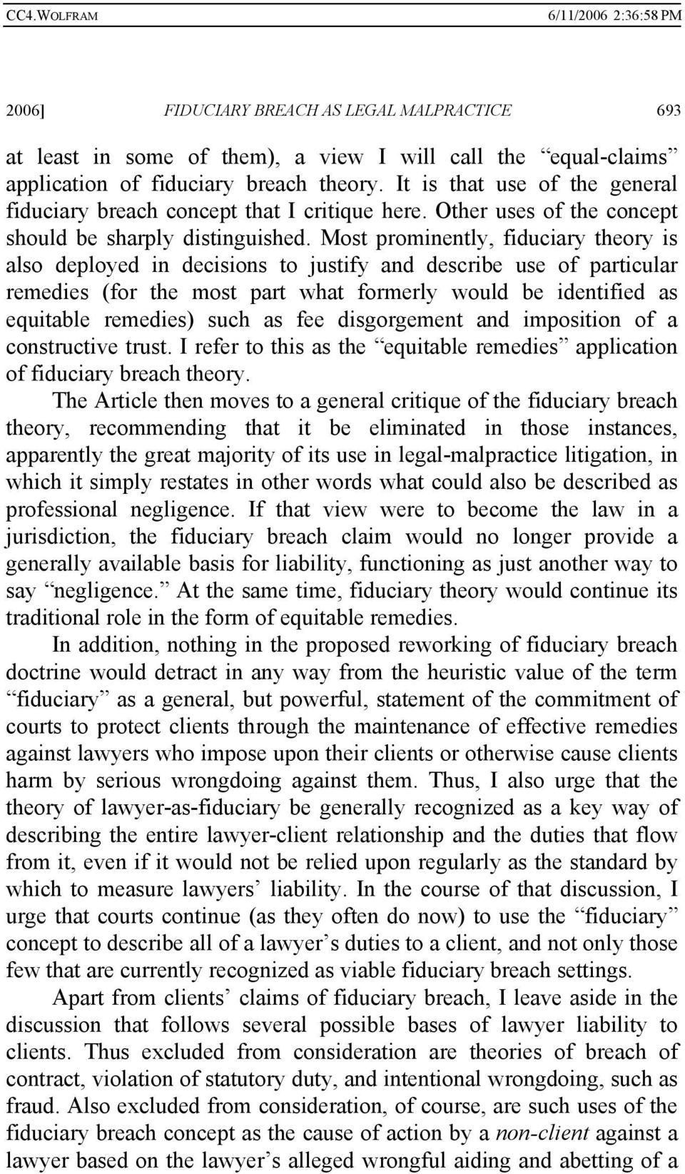 Most prominently, fiduciary theory is also deployed in decisions to justify and describe use of particular remedies (for the most part what formerly would be identified as equitable remedies) such as