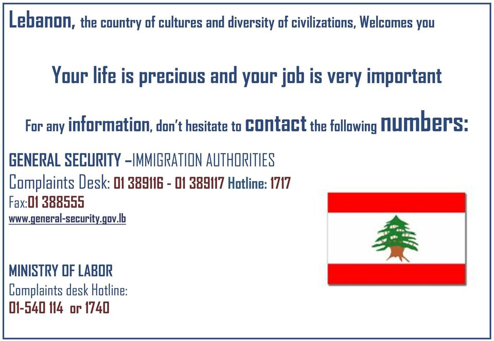 following numbers: GENERAL SECURITY IMMIGRATION AUTHORITIES Complaints Desk: 01 389116-01 389117
