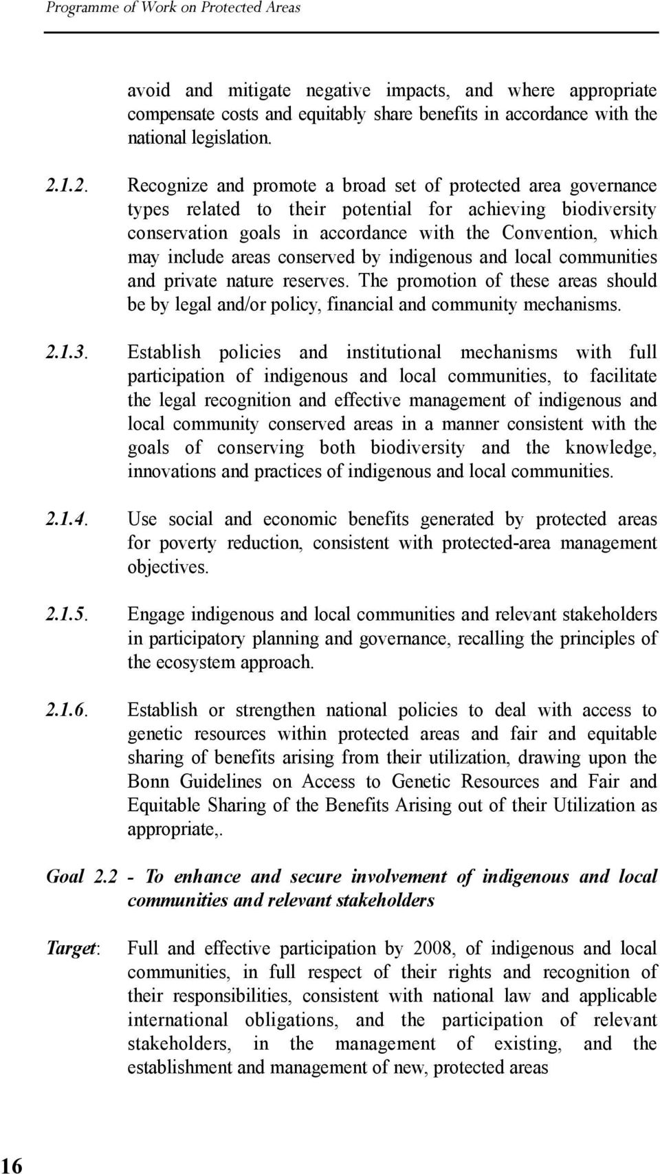 areas conserved by indigenous and local communities and private nature reserves. The promotion of these areas should be by legal and/or policy, financial and community mechanisms. 2.1.3.