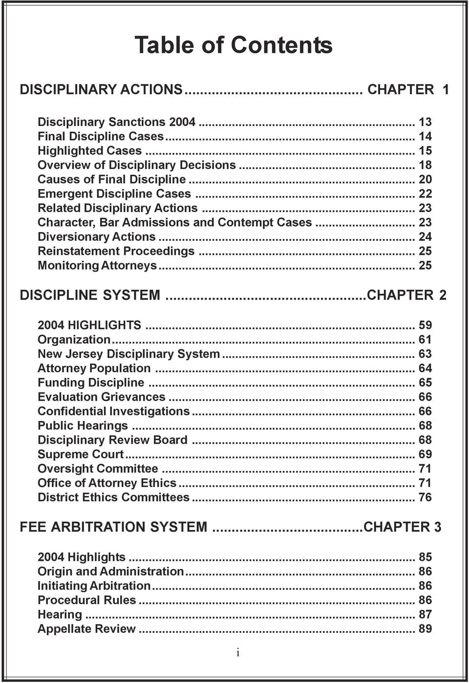 .. 24 Reinstatement Proceedings... 25 Monitoring Attorneys... 25 DISCIPLINE SYSTEM...CHAPTER 2 2004 HIGHLIGHTS... 59 Organization... 61 New Jersey Disciplinary System... 63 Attorney Population.