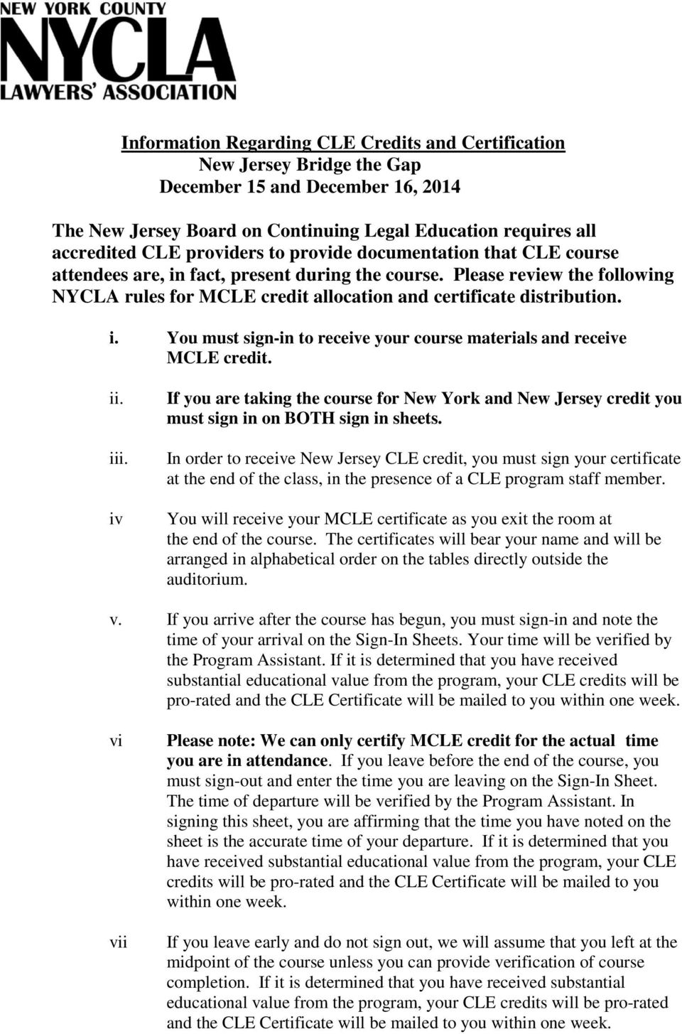 i. You must sign-in to receive your course materials and receive MCLE credit. ii. iii. iv If you are taking the course for New York and New Jersey credit you must sign in on BOTH sign in sheets.