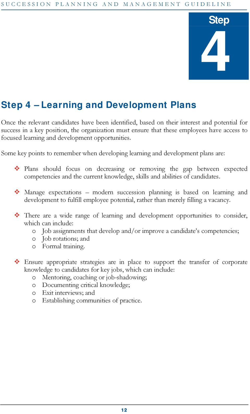 Some key points to remember when developing learning and development plans are: Plans should focus on decreasing or removing the gap between expected competencies and the current knowledge, skills