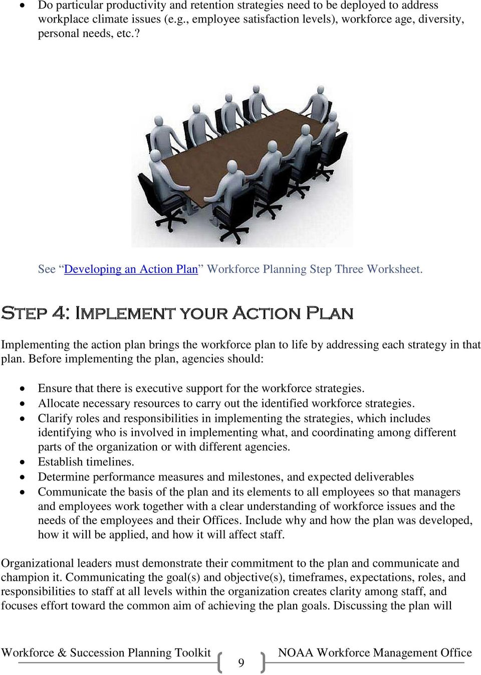 Step 4: Implement your Action Plan Implementing the action plan brings the workforce plan to life by addressing each strategy in that plan.