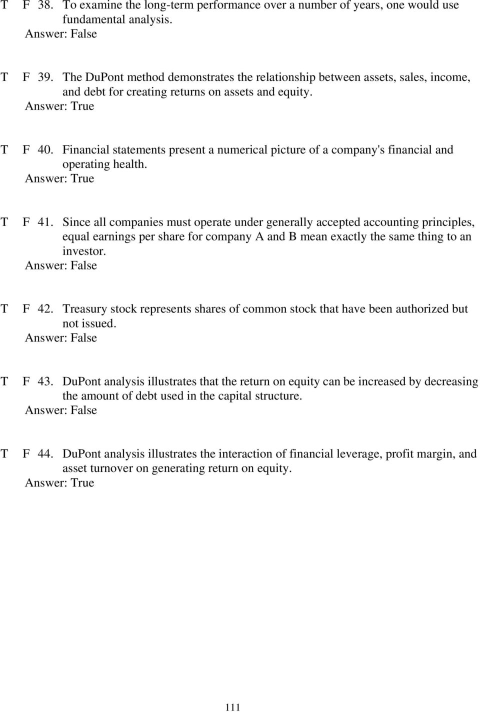 Financial statements present a numerical picture of a company's financial and operating health. Answer: rue F 41.