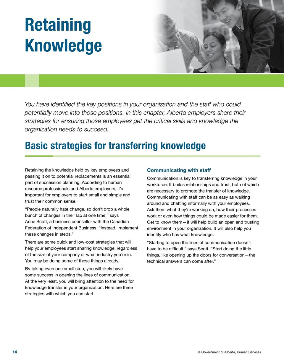 Basic strategies for transferring knowledge Retaining the knowledge held by key employees and passing it on to potential replacements is an essential part of succession planning.