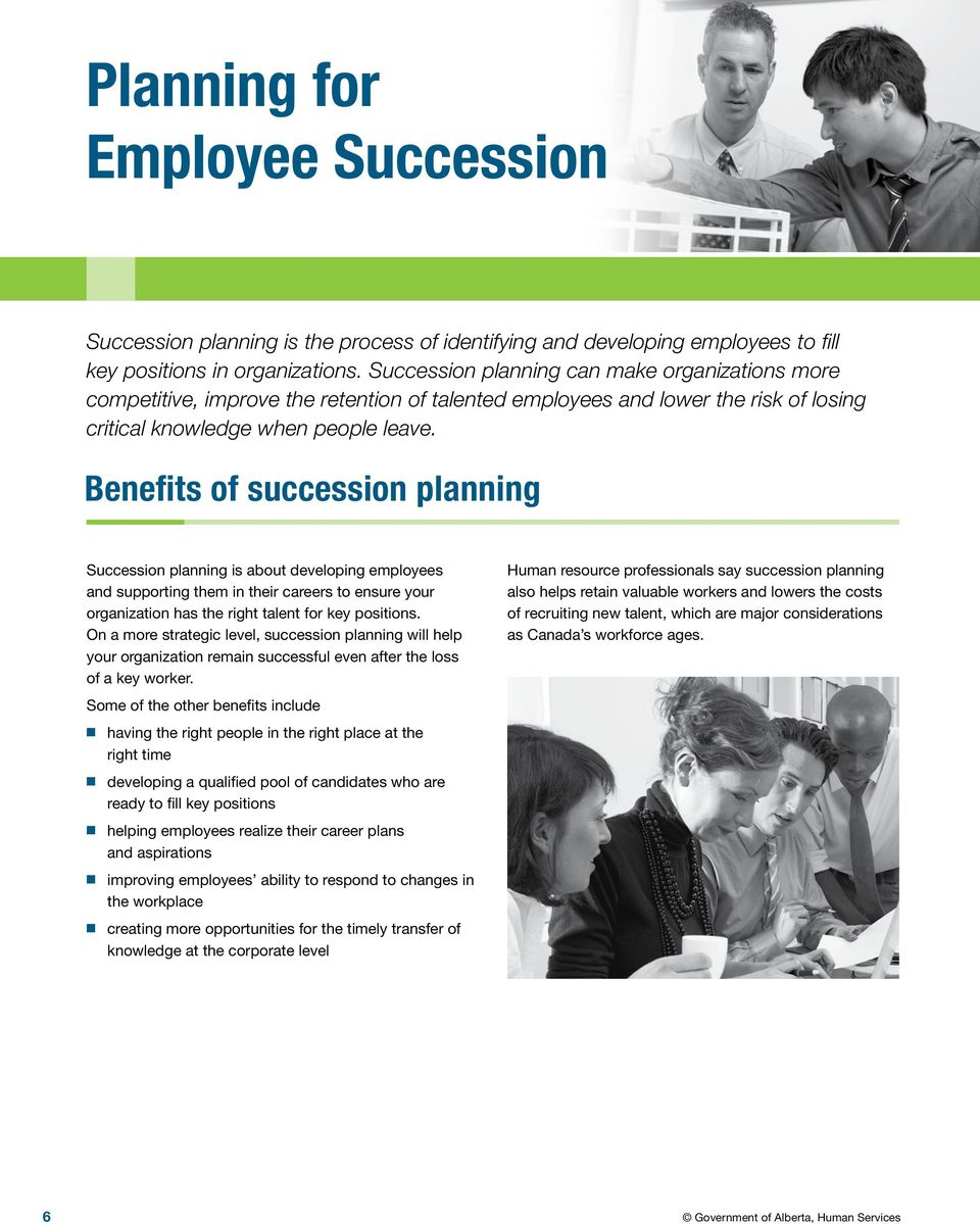Benefits of succession planning Succession planning is about developing employees and supporting them in their careers to ensure your organization has the right talent for key positions.