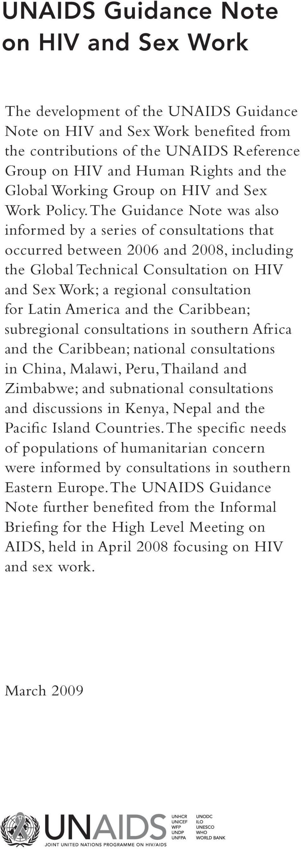 The Guidance Note was also informed by a series of consultations that occurred between 2006 and 2008, including the Global Technical Consultation on HIV and Sex Work; a regional consultation for