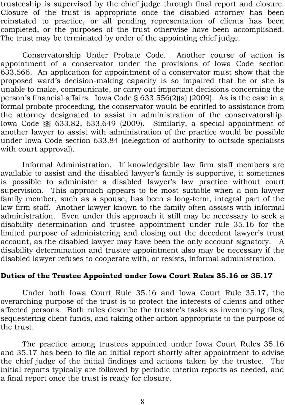 have been accomplished. The trust may be terminated by order of the appointing chief judge. Conservatorship Under Probate Code.