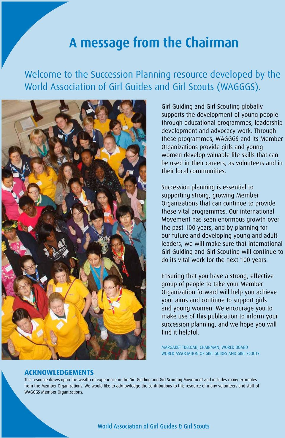 Through these programmes, WAGGGS and its Member Organizations provide girls and young women develop valuable life skills that can be used in their careers, as volunteers and in their local