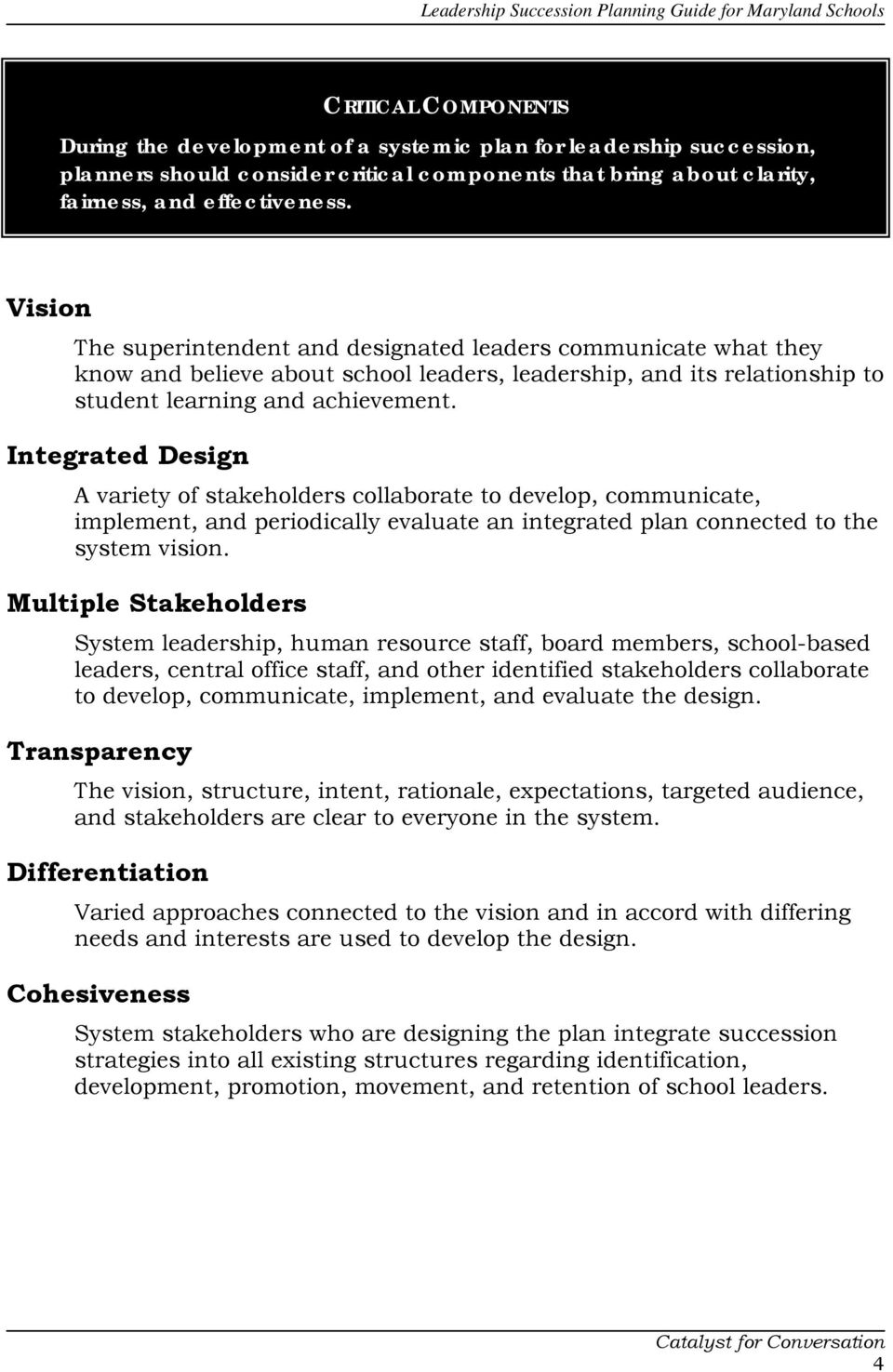Integrated Design A variety of stakeholders collaborate to develop, communicate, implement, and periodically evaluate an integrated plan connected to the system vision.