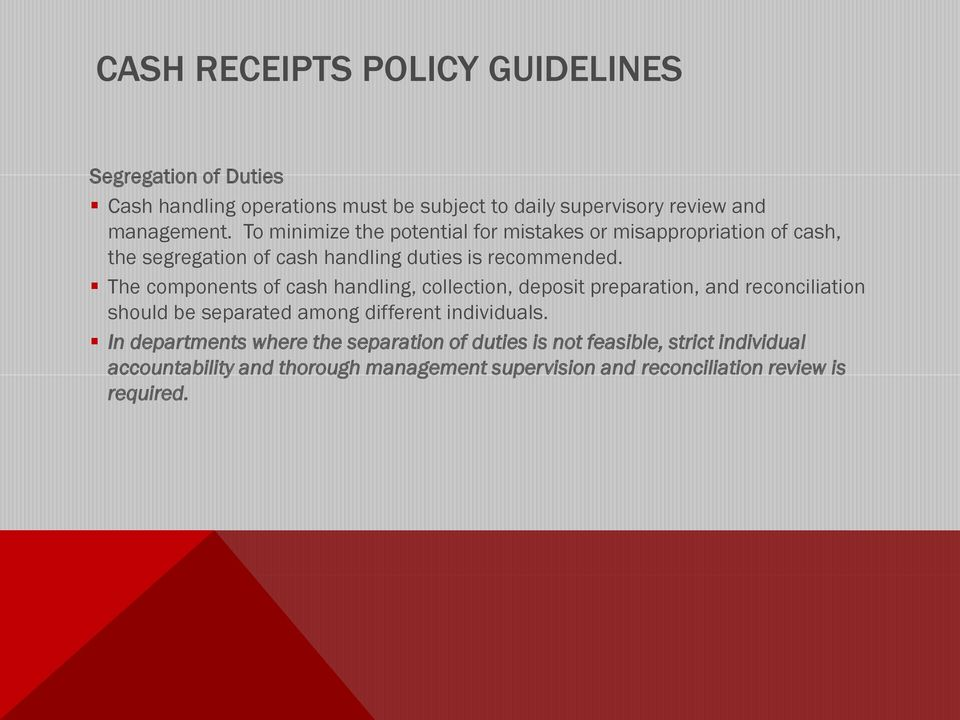 The components of cash handling, collection, deposit preparation, and reconciliation should be separated among different individuals.