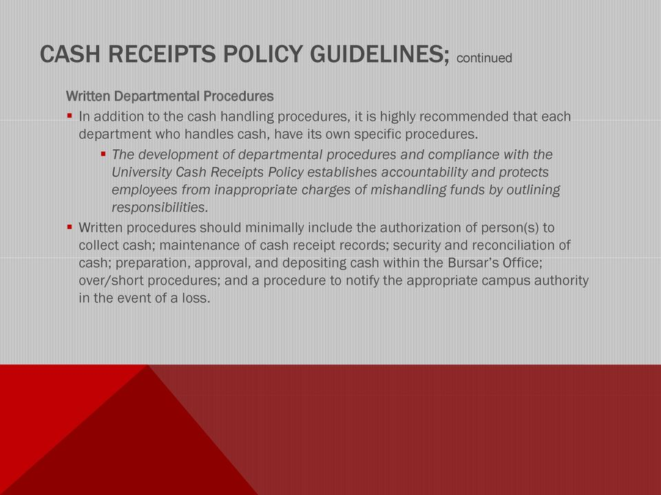 The development of departmental procedures and compliance with the University Cash Receipts Policy establishes accountability and protects employees from inappropriate charges of mishandling funds