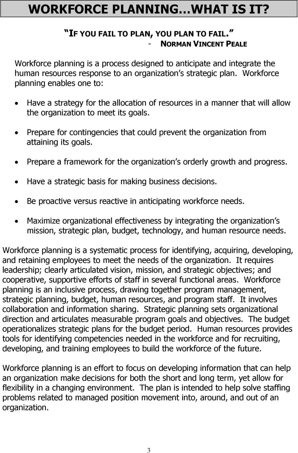 Workforce planning enables one to: Have a strategy for the allocation of resources in a manner that will allow the organization to meet its goals.