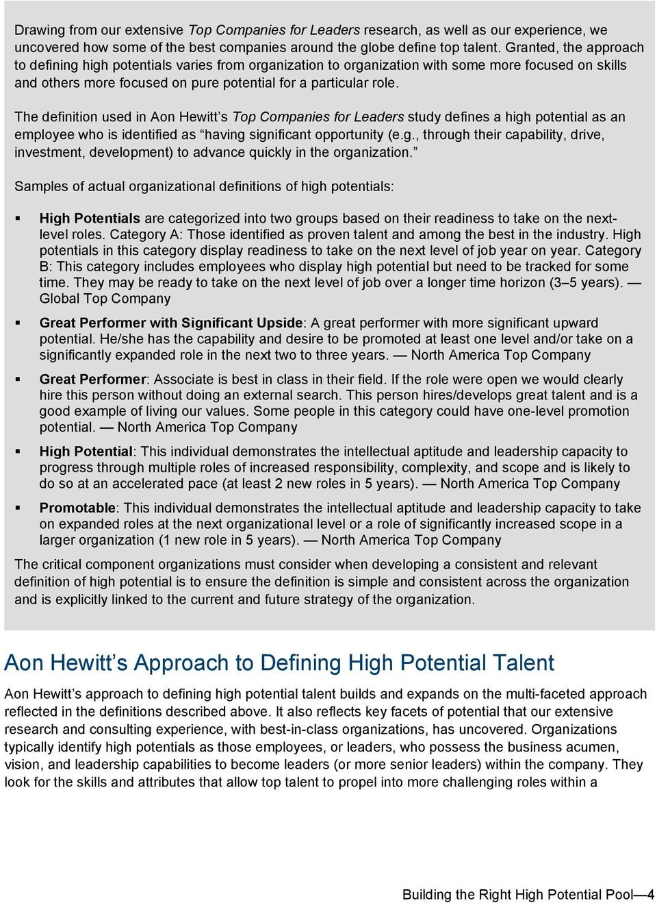 The definition used in Aon Hewitt s Top Companies for Leaders study defines a high potential as an employee who is identified as having significant opportunity (e.g., through their capability, drive, investment, development) to advance quickly in the organization.