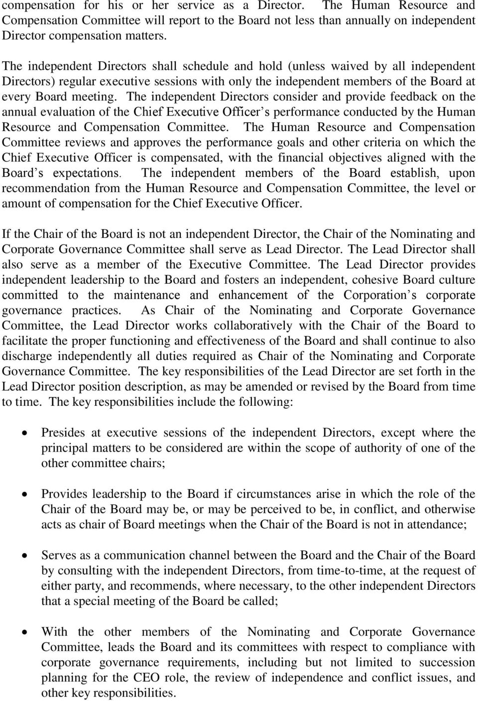 The independent Directors consider and provide feedback on the annual evaluation of the Chief Executive Officer s performance conducted by the Human Resource and Compensation Committee.