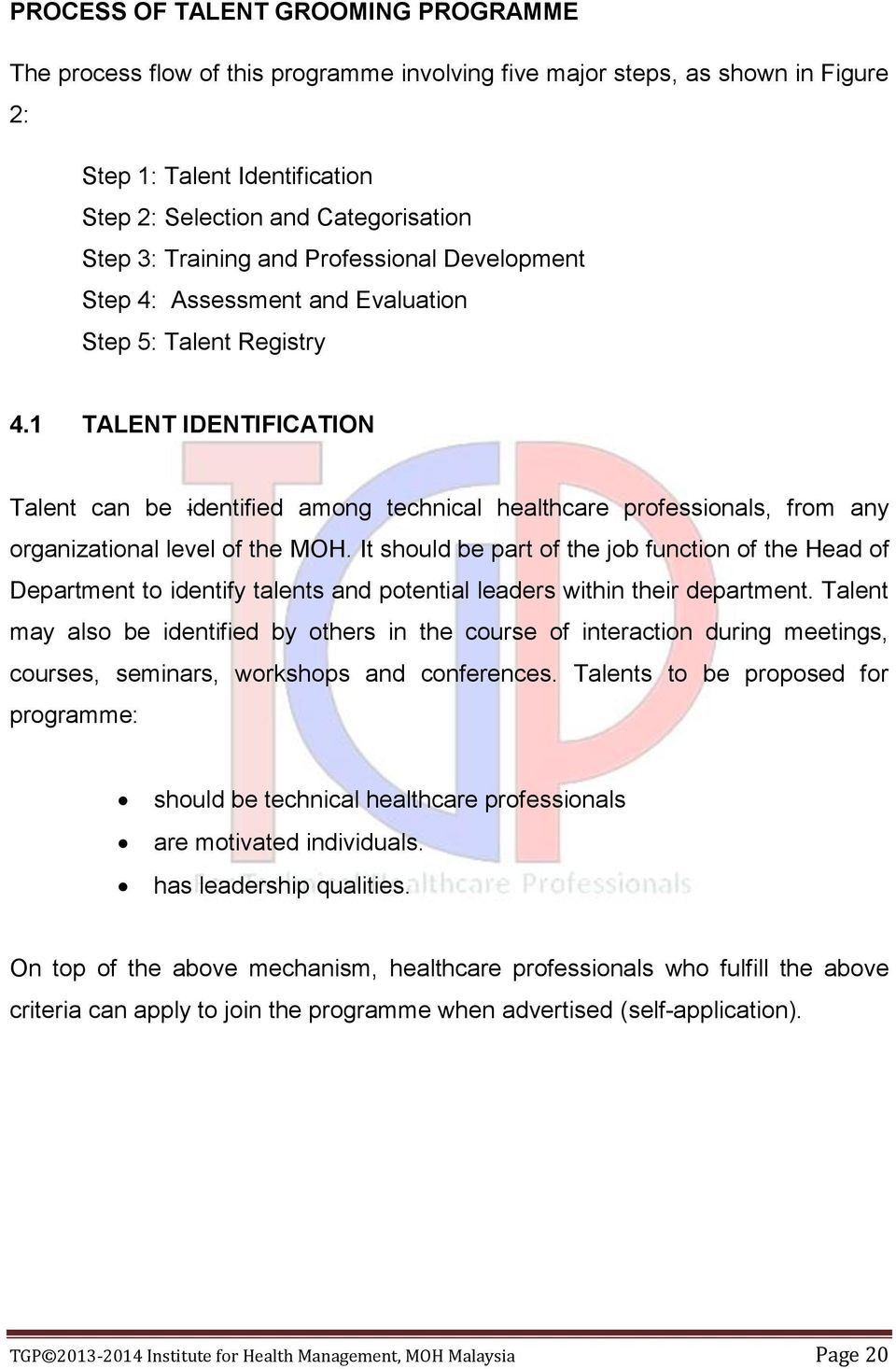 1 TALENT IDENTIFICATION Talent can be identified among technical healthcare professionals, from any organizational level of the MOH.