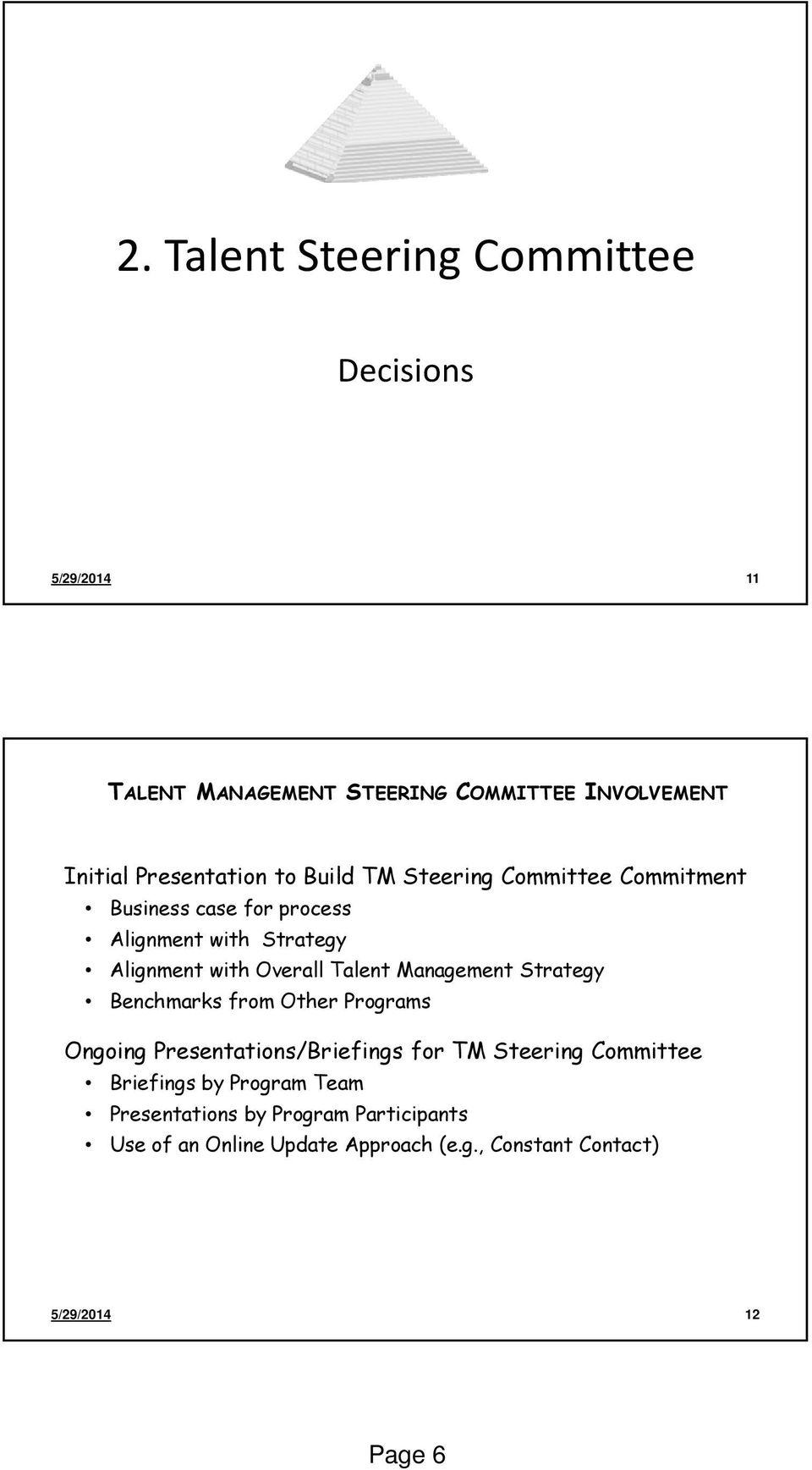 Management Strategy Benchmarks from Other Programs Ongoing Presentations/Briefings for TM Steering Committee Briefings by