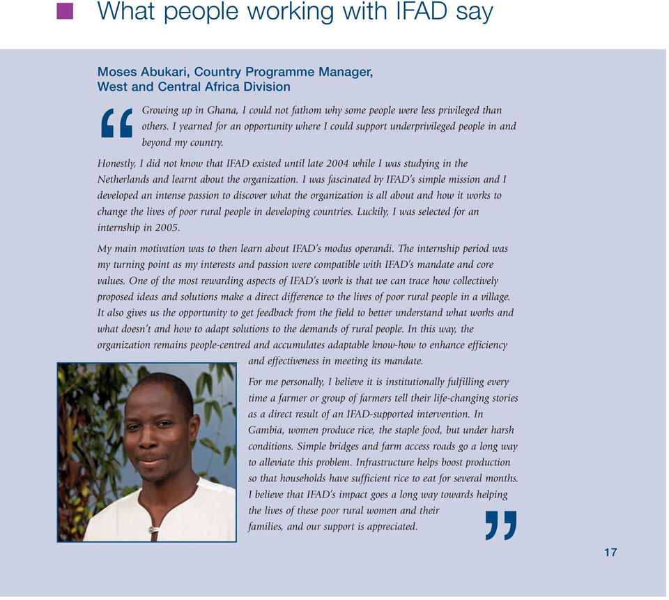 Honestly, I did not know that IFAD existed until late 2004 while I was studying in the Netherlands and learnt about the organization.