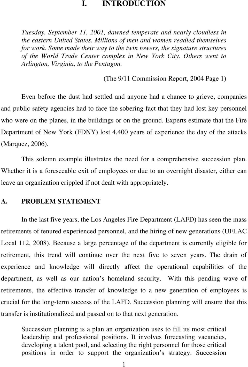 (The 9/11 Commission Report, 2004 Page 1) Even before the dust had settled and anyone had a chance to grieve, companies and public safety agencies had to face the sobering fact that they had lost key