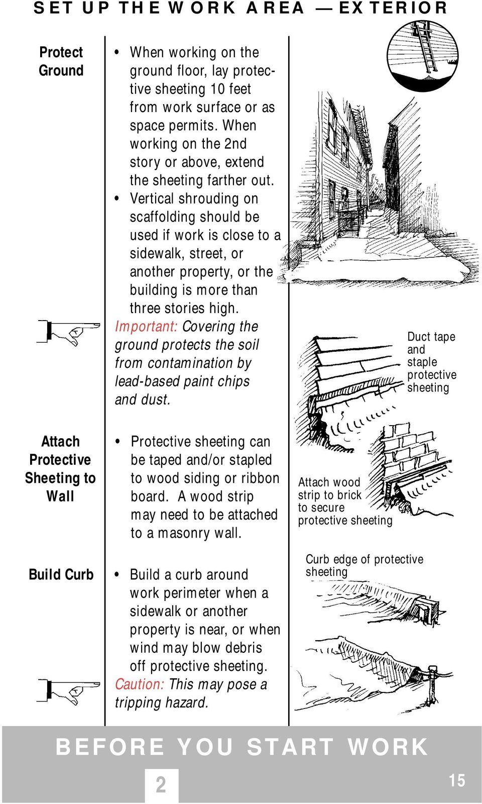 Vertical shrouding on scaffolding should be used if work is close to a sidewalk, street, or another property, or the building is more than three stories high.