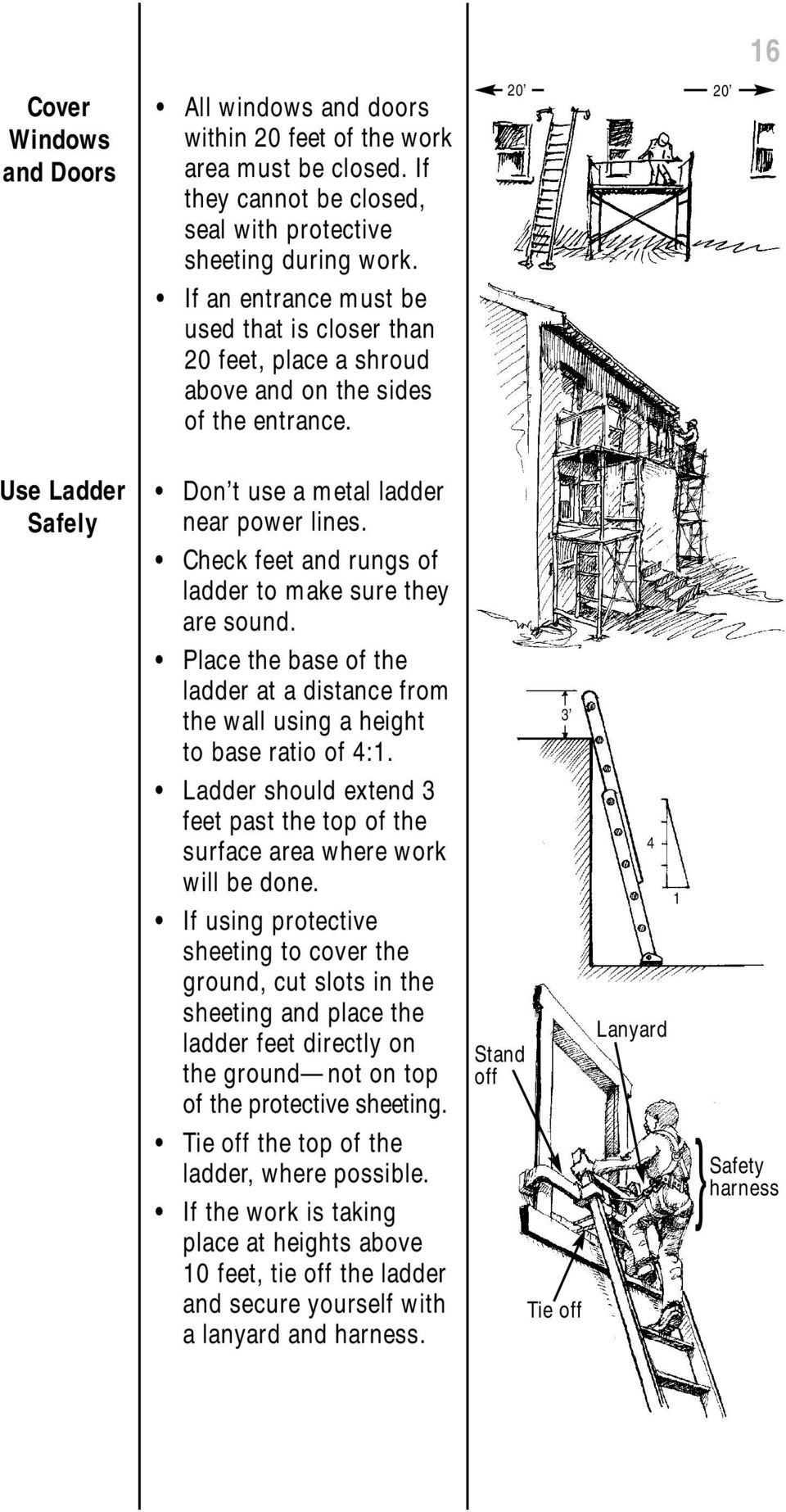 Check feet and rungs of ladder to make sure they are sound. Place the base of the ladder at a distance from the wall using a height to base ratio of 4:1.