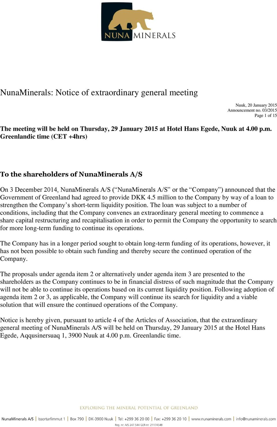 Greenlandic time (CET +4hrs) To the shareholders of NunaMinerals A/S On 3 December 2014, NunaMinerals A/S ( NunaMinerals A/S or the Company ) announced that the Government of Greenland had agreed to