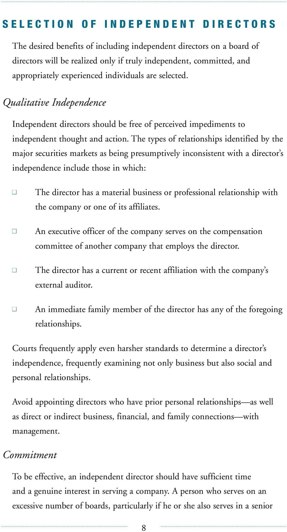 The types of relationships identified by the major securities markets as being presumptively inconsistent with a director s independence include those in which: The director has a material business