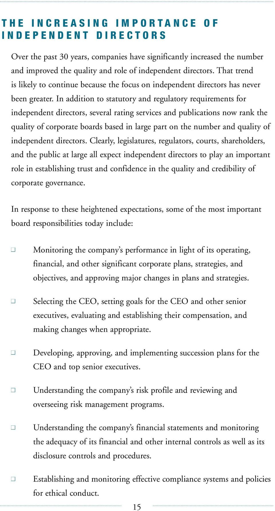 In addition to statutory and regulatory requirements for independent directors, several rating services and publications now rank the quality of corporate boards based in large part on the number and