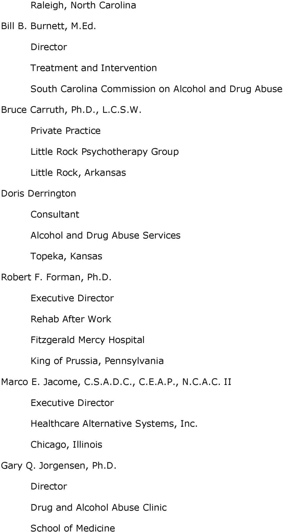 Private Practice Little Rock Psychotherapy Group Little Rock, Arkansas Doris Derrington Consultant Alcohol and Drug Abuse Services Topeka, Kansas Robert F.