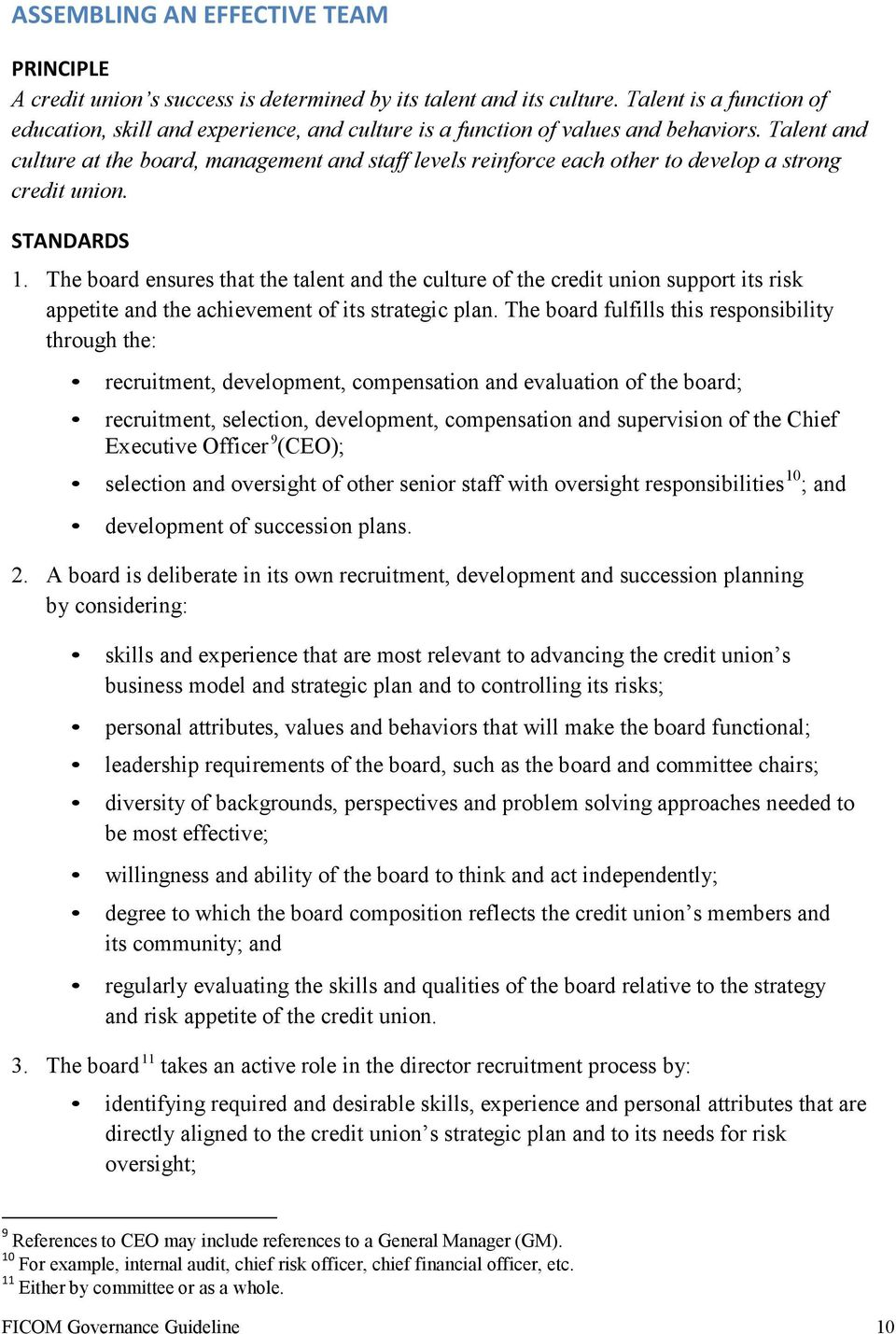 Talent and culture at the board, management and staff levels reinforce each other to develop a strong credit union. STANDARDS 1.
