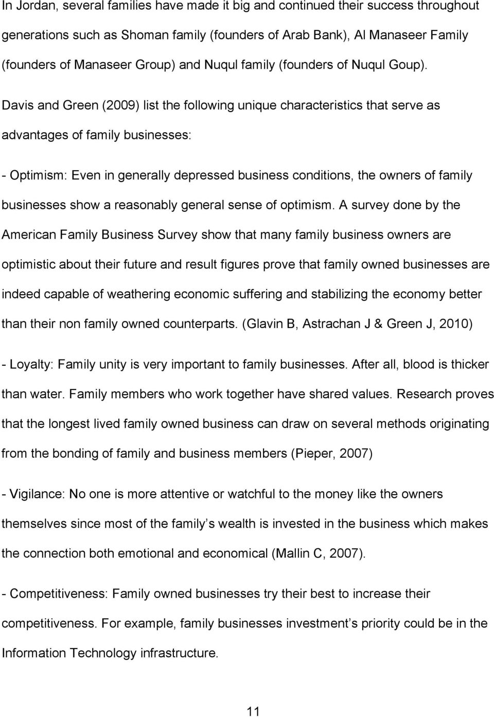 Davis and Green (2009) list the following unique characteristics that serve as advantages of family businesses: - Optimism: Even in generally depressed business conditions, the owners of family