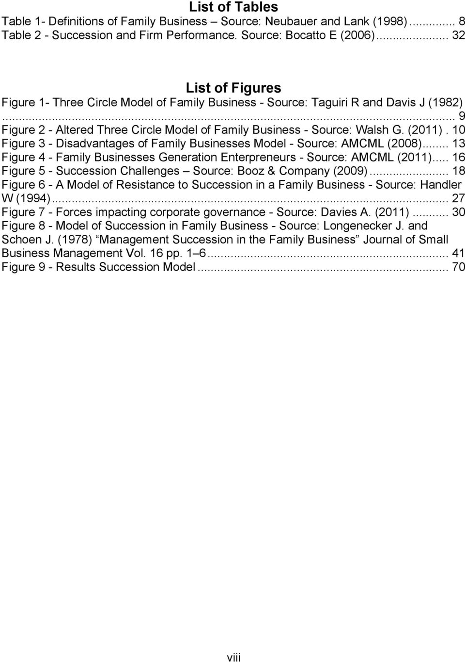 10 Figure 3 - Disadvantages of Family Businesses Model - Source: AMCML (2008)... 13 Figure 4 - Family Businesses Generation Enterpreneurs - Source: AMCML (2011).