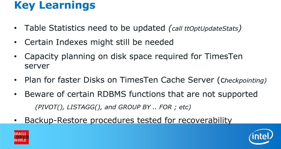 Disks on TimesTen Cache Server (checkpointing) Beware of certain RDBMS functions that are not