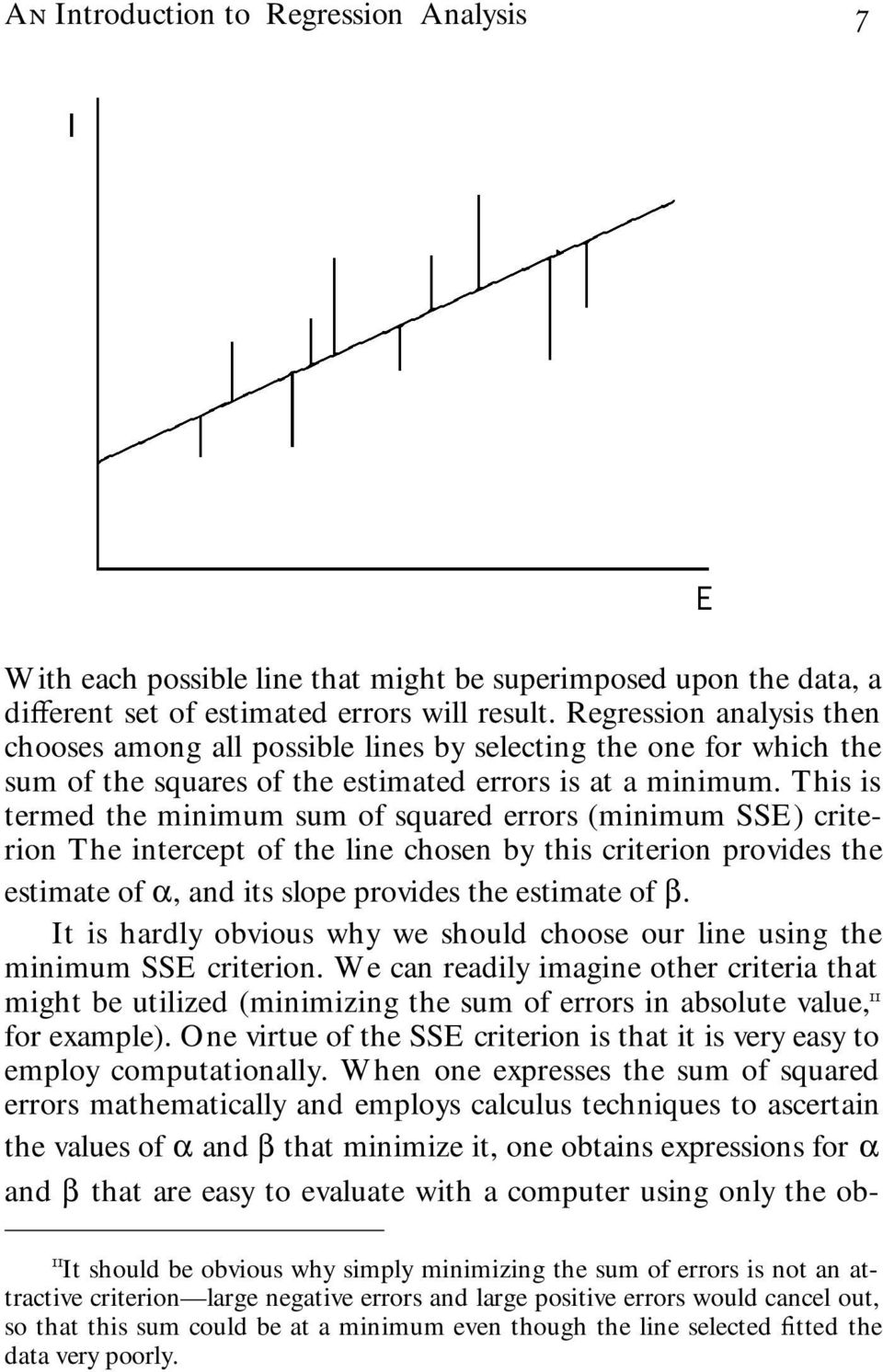 This is termed the minimum sum of squared errors (minimum SSE) criterion The intercept of the line chosen by this criterion provides the estimate of α, and its slope provides the estimate of β.