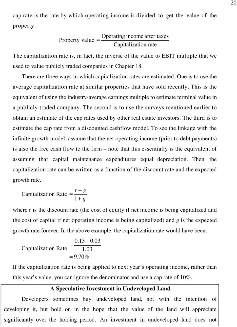 Chapter 18. There are three ways in which capitalization rates are estimated. One is to use the average capitalization rate at similar properties that have sold recently.