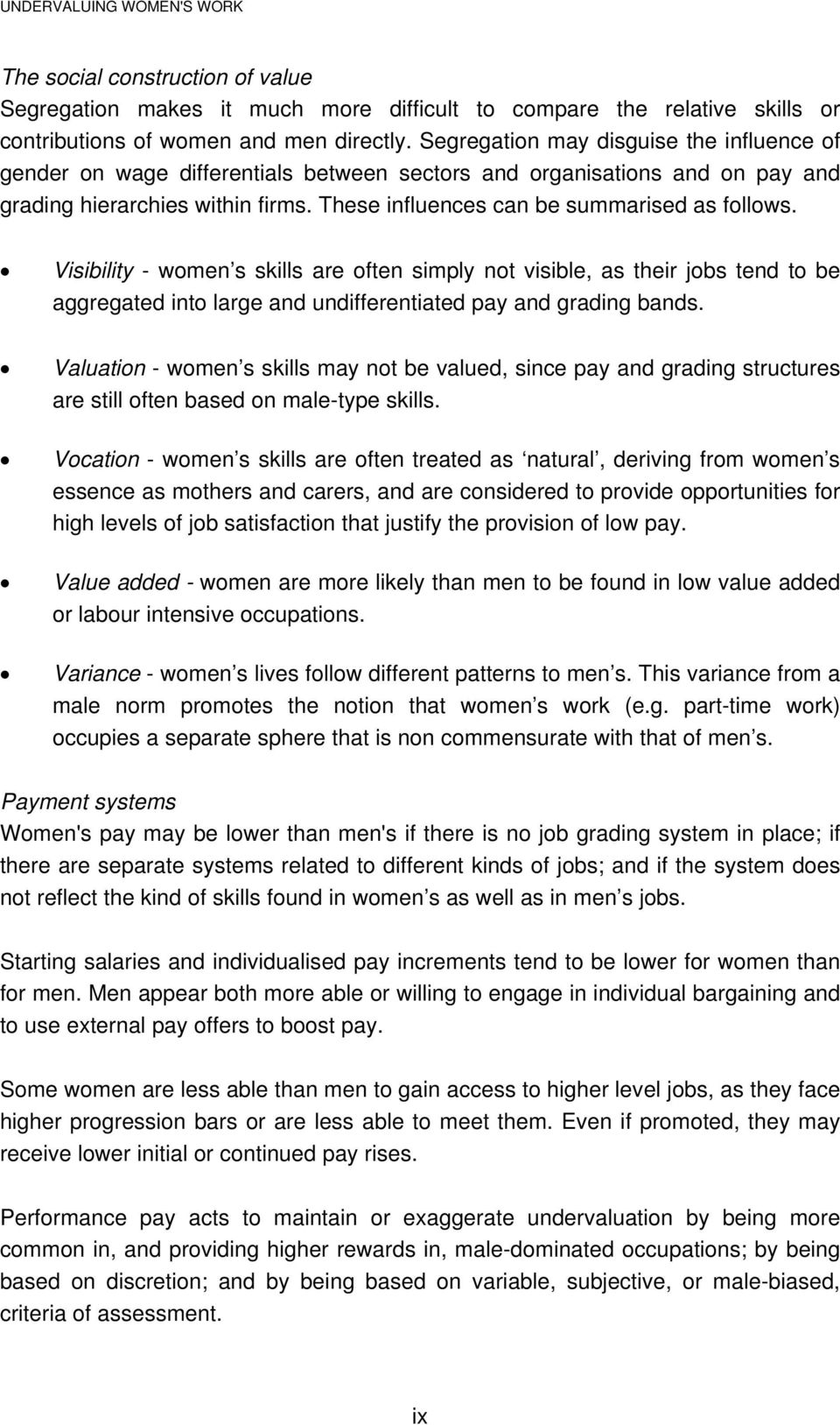 Visibility - women s skills are often simply not visible, as their jobs tend to be aggregated into large and undifferentiated pay and grading bands.