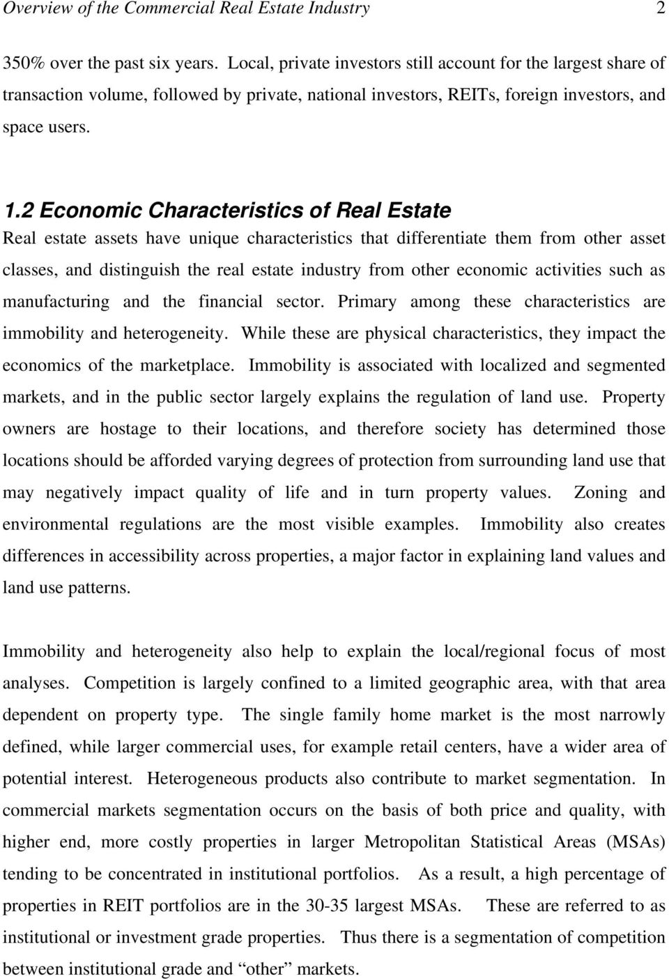 2 Economic Characteristics of Real Estate Real estate assets have unique characteristics that differentiate them from other asset classes, and distinguish the real estate industry from other economic