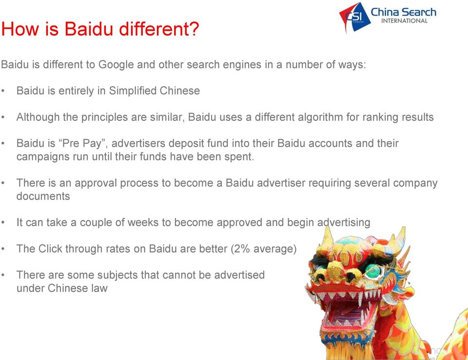 uses a different algorithm for ranking results Baidu is Pre Pay, advertisers deposit fund into their Baidu accounts and their campaigns run until their funds