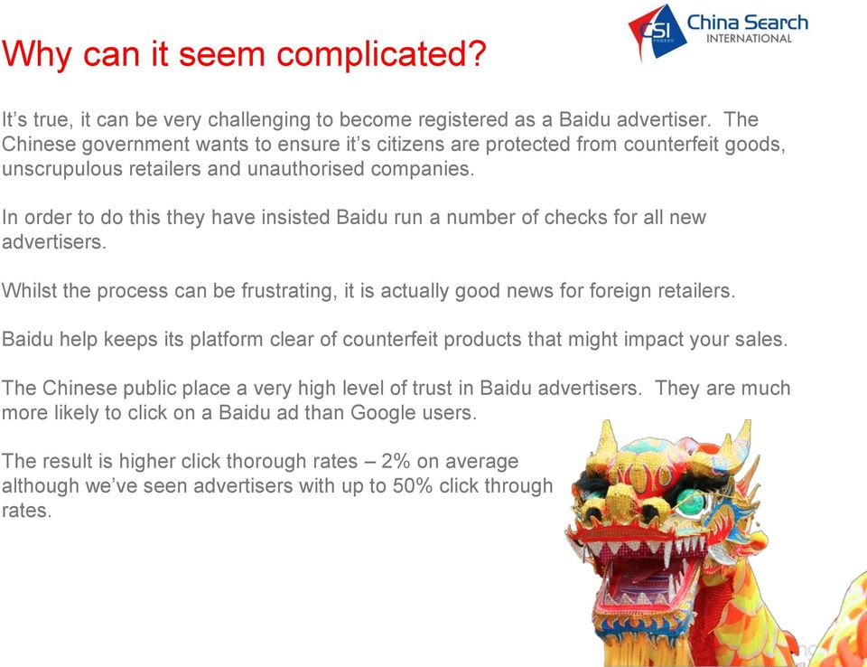 In order to do this they have insisted Baidu run a number of checks for all new advertisers. Whilst the process can be frustrating, it is actually good news for foreign retailers.